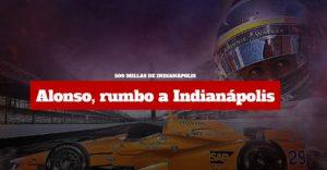 Especial Fernando Alonso en las 500 Millas de Indianápolis / Previo